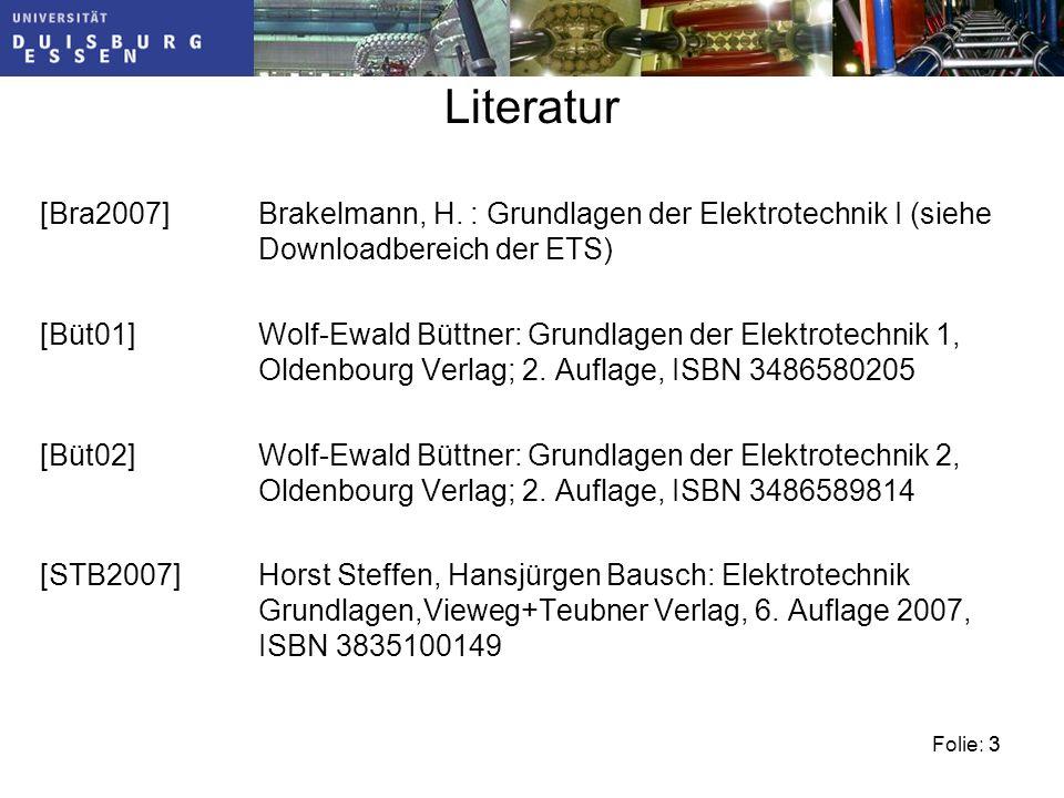 Literatur [Bra2007] Brakelmann, H. : Grundlagen der Elektrotechnik I (siehe Downloadbereich der ETS)